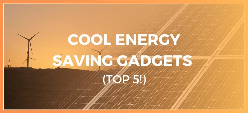Cool Energy Saving Gadgets
