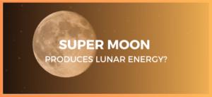 Super Moon Produce Lunar Energy?