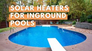 Solar Heaters for Inground Pools