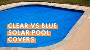 Clear Vs Blue Solar Pool Covers - YEB