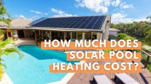 How Much Does Solar Pool Heating Cost? Our Comprehensive Guide