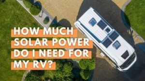 How Much Solar Power Do I Need For My RV - Your Energy Blog Guide