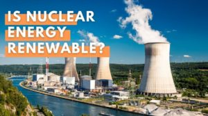 Is Nuclear Energy Renewable - Your Energy Blog