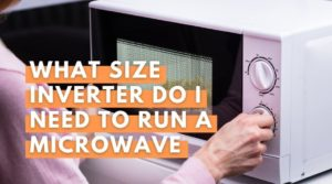 What Size Inverter Do I Need To Run A Microwave - Your Energy Blog