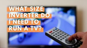 What Size Inverter Do I Need To Run A TV? Yourenergyblog.com
