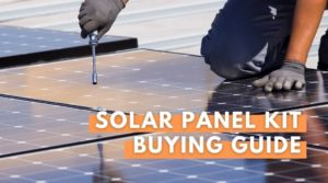 Best Solar Panel Kit Buying Guide