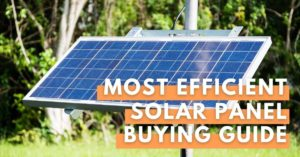 Most Efficient Solar Panel Buying Guide